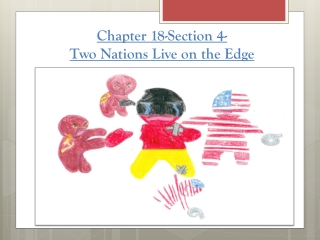 Chapter 18 Section 4 -Two Nations live on the Edge