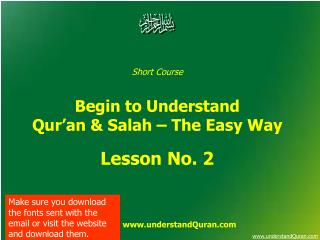 Short Course  Begin to Understand  Qur'an & Salah – The Easy Way Lesson No. 2