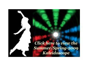 Click here to view the Summer/Spring-2009 Kaleidoscope