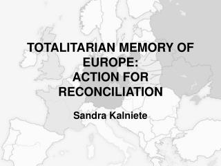 TOTALITARIAN MEMORY OF EUROPE : ACTION FOR RECONCILIATION