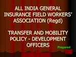 ALL INDIA GENERAL INSURANCE FIELD WORKERS  ASSOCIATION Regd  TRANSFER AND MOBILITY POLICY - DEVELOPMENT OFFICERS