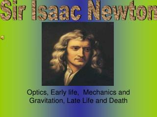 Optics, Early life,  Mechanics and Gravitation, Late Life and Death