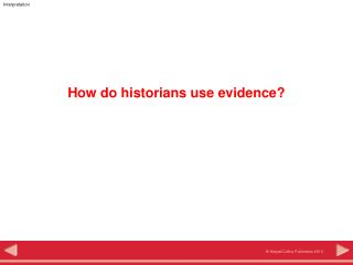 How do historians use evidence?