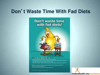 Don ' t Waste Time With Fad Diets