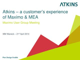 Atkins – a customer's experience of Maximo & MEA