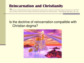 Is the doctrine of reincarnation compatible with Christian dogma?