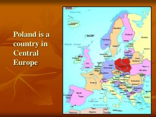 Poland is a country in Central Europe