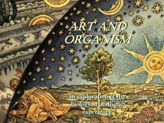ART and ORGANISM an exploration of the biology of aesthetic experience