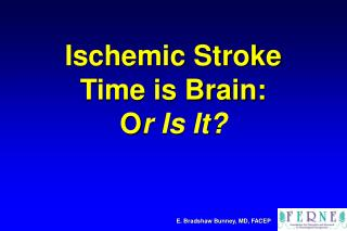 Ischemic Stroke Time is Brain: O r Is It?