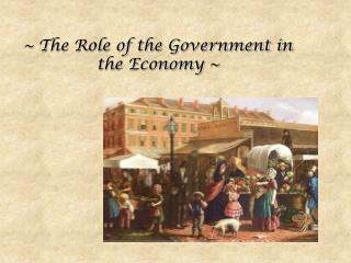 ~ The Role of the Government in the Economy ~