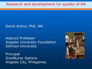David Arthur, PhD, RN Adjunct Professor  Angeles University Foundation Silliman University