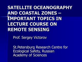 SATELLITE OCEANOGRAPHY AND COASTAL ZONES – IMPORTANT TOPICS IN LECTURE COURSE ON REMOTE SENSING