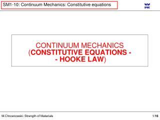 CONTINUUM MECHANICS ( CONSTITUTIVE EQUATIONS - - HOOKE LAW )