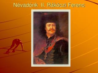 Névadónk  II. Rákóczi Ferenc