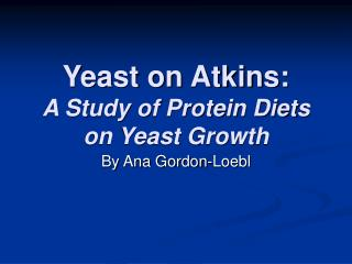 Yeast on Atkins: A Study of Protein Diets on Yeast Growth