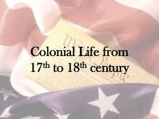Colonial  Life from  17 th  to 18 th century
