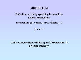MOMENTUM Definition - strictly speaking it should be  Linear Momentum