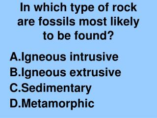 In which type of rock are fossils most likely to be found?