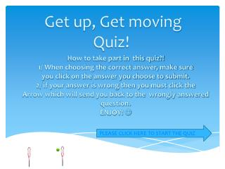Get up, Get moving Quiz!