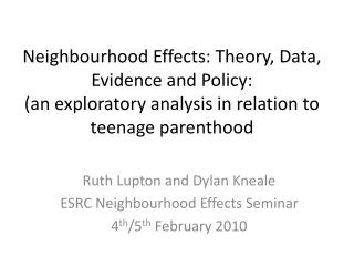 Neighbourhood Effects: Theory, Data, Evidence and Policy: (an exploratory analysis in relation to teenage parenthood