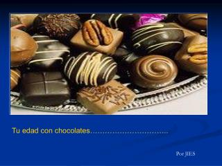 Tu edad con chocolates…………………………..