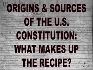 ORIGINS & SOURCES OF THE U.S. CONSTITUTION: WHAT MAKES UP THE RECIPE?
