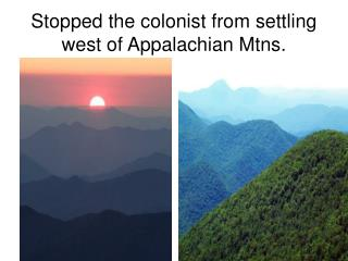 Stopped the colonist from settling west of Appalachian Mtns.