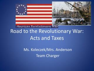 Road to the Revolutionary War: Acts and Taxes