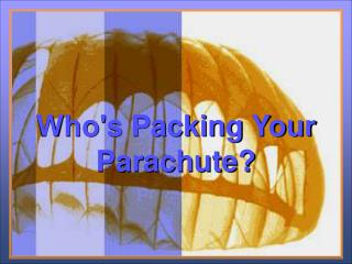 Who's Packing Your Parachute?