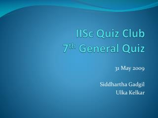 IISc  Quiz Club  7 th  General Quiz