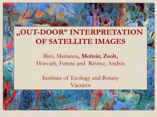 """OUT-DOOR"" INTERPRETATION  OF SATELLITE IMAGES Biró, Marianna,  Molnár, Zsolt,"