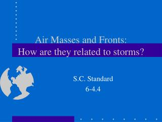 Air Masses and Fronts: How are they related to storms?