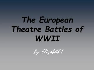 The European Theatre Battles of WWII