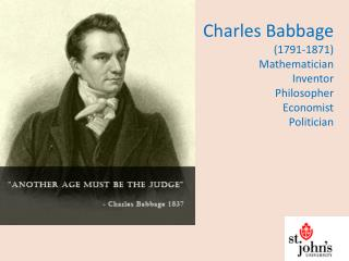 Charles Babbage (1791-1871) Mathematician Inventor Philosopher Economist Politician