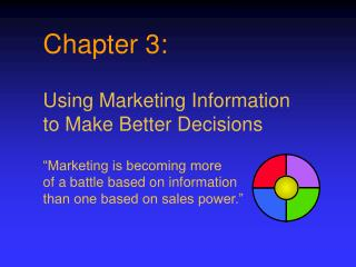 """Chapter 3: Using Marketing Information to Make Better Decisions """"Marketing is becoming more"""