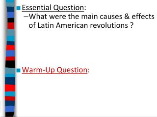 Essential Question : What were the main causes & effects of Latin American revolutions ?