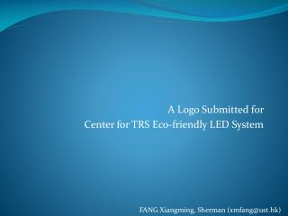 A Logo Submitted for  Center for TRS Eco-friendly LED System