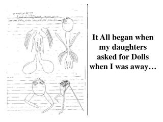 It All began when my daughters asked for Dolls when I was away…