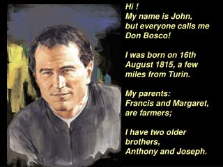 Hi !                                         My name is John,  but everyone calls me Don Bosco!