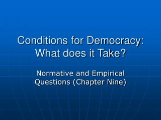Conditions for Democracy: What does it Take?