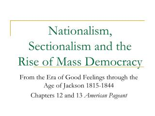 Nationalism, Sectionalism and the Rise of Mass Democracy
