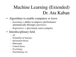 Machine Learning (Extended) Dr. Ata Kaban