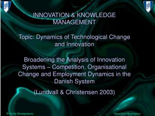 INNOVATION & KNOWLEDGE MANAGEMENT Topic: Dynamics of Technological Change and Innovation