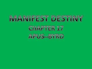 MANIFEST DESTINY CHAPTER 17 APUS--BYRD