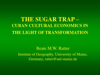 THE SUGAR TRAP – CUBAN CULTURAL ECONOMICS IN THE LIGHT OF TRANSFORMATION