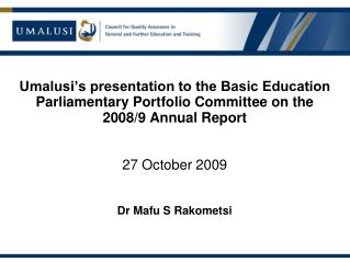 Umalusi's presentation to the Basic Education Parliamentary Portfolio Committee on the  2008/9 Annual Report 27 Octobe