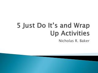 5 Just Do It's and Wrap Up Activities