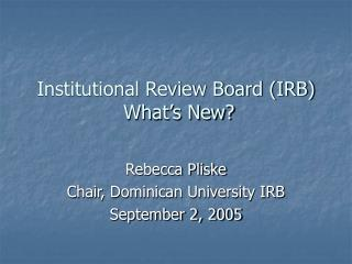 Institutional Review Board (IRB)  What's New?