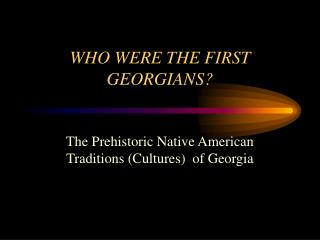 WHO WERE THE FIRST GEORGIANS?