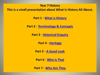 Year 7 History This is a small presentation about What is History All About.